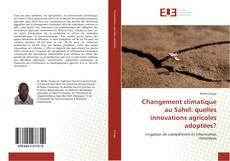 Buchcover von Changement climatique au Sahel: quelles innovations agricoles adoptées?