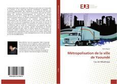 Portada del libro de Métropolisation de la ville de Yaoundé