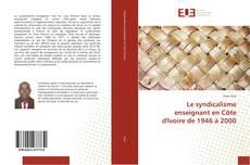 Bookcover of Le syndicalisme enseignant en Côte d'Ivoire de 1946 à 2000