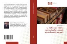 Bookcover of La notion de liberté contractuelle en droit administratif français