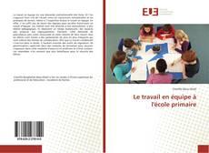 Couverture de Le travail en équipe à l'école primaire