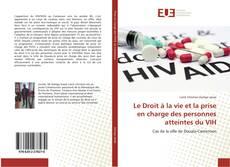 Bookcover of Le Droit à la vie et la prise en charge des personnes atteintes du VIH