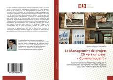 Couverture de Le Management de projets Clé vers un pays « Communiquant »
