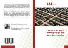 Couverture de Éléments de socio-anthropologie des mutations sociales