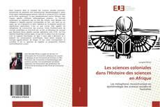 Bookcover of Les sciences coloniales dans l'Histoire des sciences en Afrique