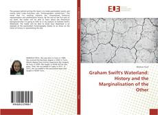 Bookcover of Graham Swift's Waterland: History and the Marginalisation of the Other