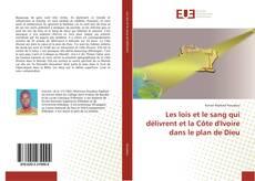 Portada del libro de Les lois et le sang qui délivrent et la Côte d'Ivoire dans le plan de Dieu