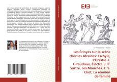 Bookcover of Les Érinyes sur la scène chez les Artides Eschyle, L'Orestie J. Gidaudoux, Électre J. P. Sarte, Les Mouches T.S. Eliot