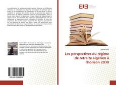 Bookcover of Les perspectives du régime de retraite algérien à l'horizon 2030