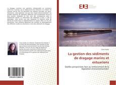 Bookcover of La gestion des sédiments de dragage marins et estuariens