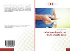 Bookcover of La banque digitale cas d'AttijariWafa Bank