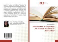 Bookcover of Modélisation et régulation de cultures de levure en bioréacteur