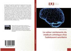 Capa do livro de La valeur contenante du médium artistique chez l'adolescent suicidaire