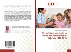 Bookcover of Complétude vaccinale et étude des déterminants: Kabinda, RDC 2016
