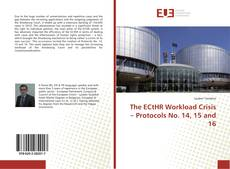 Couverture de The ECtHR Workload Crisis – Protocols No. 14, 15 and 16