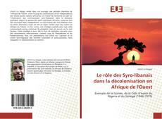 Le rôle des Syro-libanais dans la décolonisation en Afrique de l'Ouest kitap kapağı