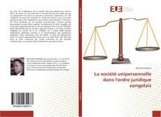 Bookcover of La société unipersonnelle dans l'ordre juridique congolais