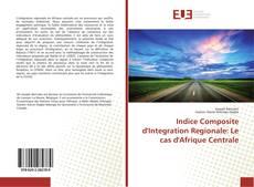 Portada del libro de Indice Composite d'Integration Regionale: Le cas d'Afrique Centrale