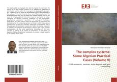 Bookcover of The complex systems: Some Algerian Practical Cases (Volume V)