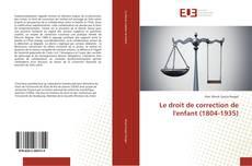 Bookcover of Le droit de correction de l'enfant (1804-1935)