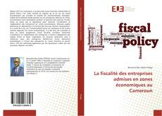 Copertina di La fiscalité des entreprises admises en zones économiques au Cameroun