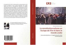 Bookcover of Le constitutionnalisme en Europe de l'Est et dans le monde arabe