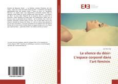 Обложка Le silence du désir-L'espace corporel dans l'art féminin