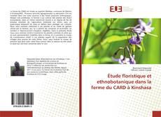 Bookcover of Étude floristique et ethnobotanique dans la ferme du CARD à Kinshasa