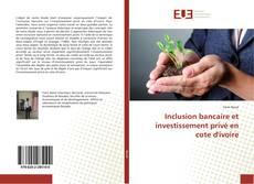 Обложка Inclusion bancaire et investissement privé en cote d'ivoire