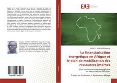 Couverture de La financiarisation énergétique en Afrique et le plan de mobilisation des ressources internes