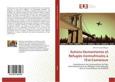 Bookcover of Actions Humanitaires et Réfugiés Centrafricains à l'Est-Cameroun