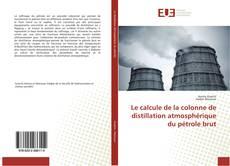 Bookcover of Le calcule de la colonne de distillation atmosphérique du pétrole brut