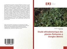 Etude ethnobotanique des plantes flottantes à Dangbo (Bénin) kitap kapağı