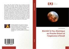 Bookcover of Bientôt le Feu Atomique au Proche Orient et l'espérance d'Israël