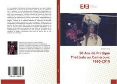 Couverture de 50 Ans de Pratique Théâtrale au Cameroun: 1960-2010