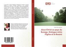Bookcover of Jésus-Christ au pays du Busoga. Dialogue entre l'Église et le Bwami