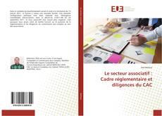 Bookcover of Le secteur associatif: cadre réglementaire et diligences du CAC