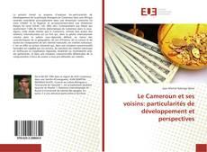 Couverture de Le Cameroun et ses voisins: particularités de développement et perspectives