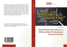 Обложка How Market Your Way to a Million-Dollar Professional Service Practices