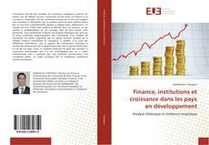 Bookcover of Finance, institutions et croissance dans les pays en développement