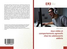 Bookcover of Jeux vidéo et comportements agressifs chez les adolescents addicts