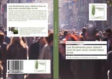 Buchcover von Les Rudiments pour obtenir tout ce que vous voulez dans la vie