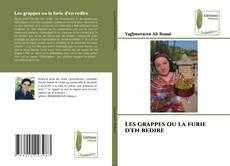 Bookcover of Les grappes ou la furie d'en redire