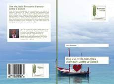 Une vie, trois histoires d'amour: Lettre à Benoît kitap kapağı