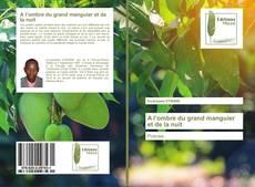 Bookcover of A l'ombre du grand manguier et de la nuit