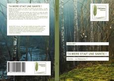Bookcover of TA MERE ETAIT UNE SAINTE !