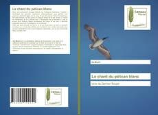 Portada del libro de Le chant du pélican blanc