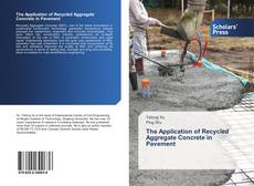 Bookcover of The Application of Recycled Aggregate Concrete in Pavement