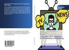 Buchcover von From TV to OTT: Impacts on the TV Industry in Hong Kong