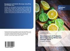 Portada del libro de Development of Probiotic Beverage using Whey and Orange Juice